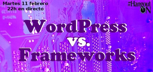 WordPress vs Frameworks ¿te lo perdiste?, aquí lo tienes