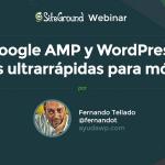 Google AMP y WordPress, webs ultrarrápidas para móviles (Webinar gratuito)