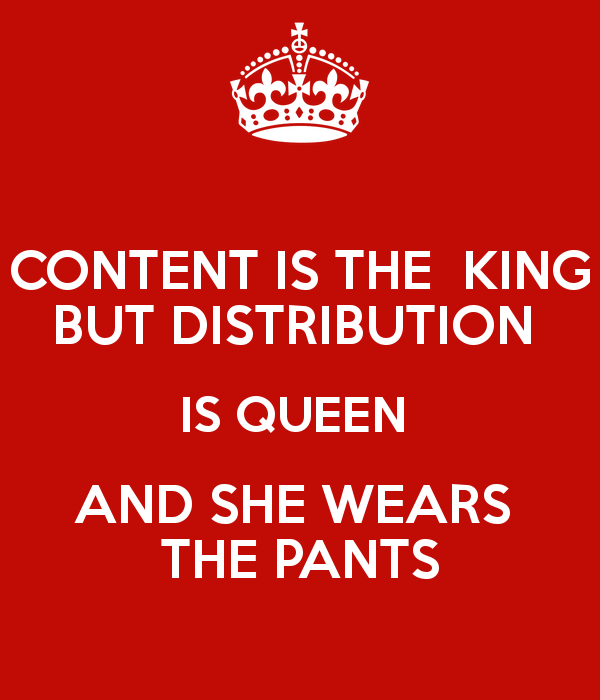 content-is-the-king-but-distribution-is-queen-and-she-wears-the-pants