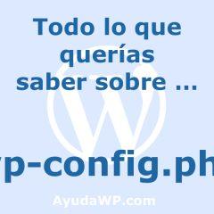 wp-config.php: Todo lo que querías saber y mucho más (actualizado 2019)