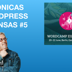 Lo que viste y lo que no en WordCamp Europe 2019 – Crónicas WordPress Intensas #5