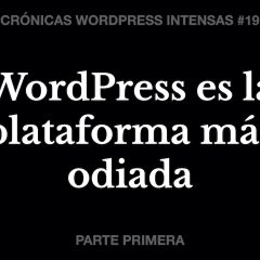 ¿Es WordPress la plataforma web más odiada? – Crónicas WordPress Intensas #19