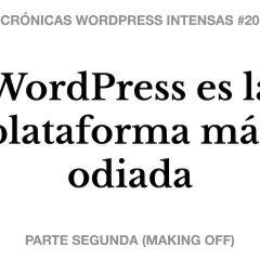 WordPress es la plataforma más odiada (el desenlace) – Crónicas WordPress Intensas #20