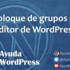 Cómo utilizar y aprovechar todas las ventajas del nuevo bloque de grupo de WordPress 5.3