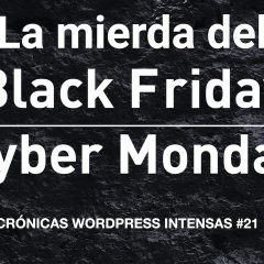 La mierda del Black Friday inunda WordPress – Crónicas WordPress intensas #21