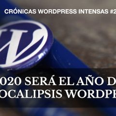 2020 – Un año de WordCamps y la llegada del apocalipsis a WordPress – Crónicas WordPress intensas #23