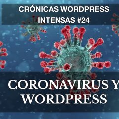 WordPress y COVID-19 – Crónicas WordPress intensas 24
