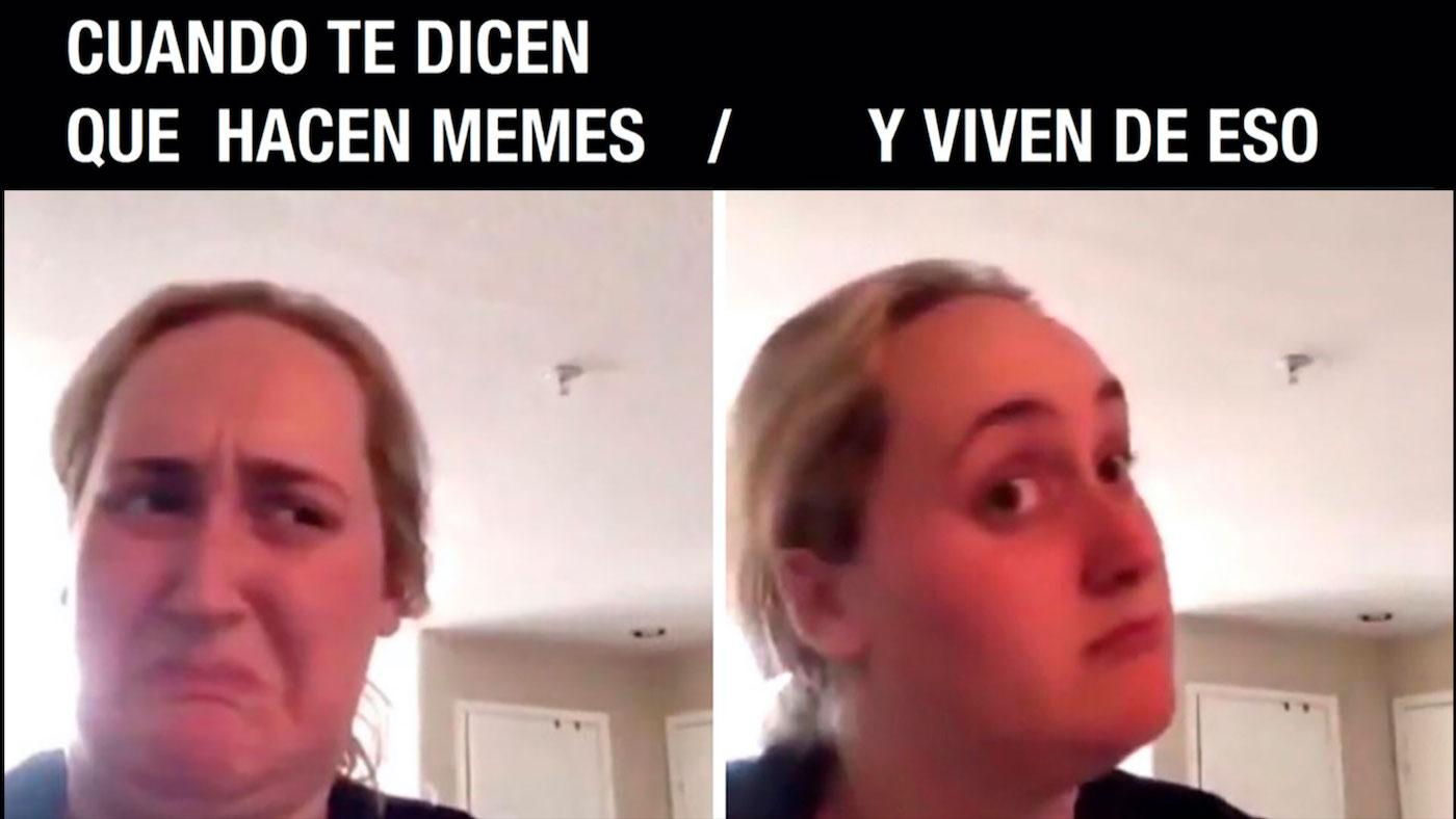 Caras de mujer extrañada con texto que dice que hay gente que vive de hacer memes